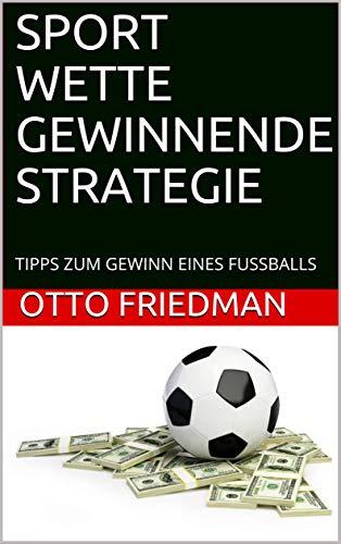 Fantastic Deal! SPORT WETTE GEWINNENDE STRATEGIE: TIPPS ZUM GEWINN EINES FUSSBALLS (German Edition)
