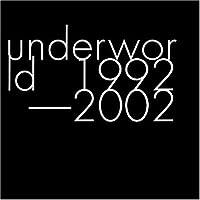 1992-2002 by Underworld (2007-12-15)