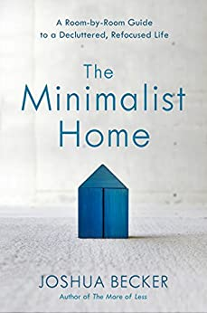 The Minimalist Home: A Room-by-Room Guide to a Decluttered, Refocused Life by [Joshua Becker]