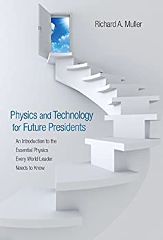 Physics and Technology for Future Presidents  An Introduction to the Essential Physics Every World Leader Needs to Know
