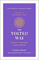 The Toltec Way: A Guide to Personal Transformation (Essential Wisdom Library)