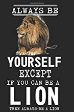 Always Be Yourself Except If You Can Be A Lion Then Always Be A Lion: Line Notebook Journal