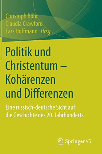 Politik und Christentum – Kohärenzen und Differenzen: Eine russisch-deutsche Sicht auf die Geschichte des 20. Jahrhunderts