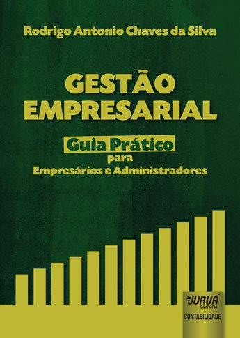 Gestão Empresarial - Guia Prático para Empresários e Administradores