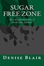 Sugar Free Zone: Diet Guidelines Plus 4 Week Diet Journal