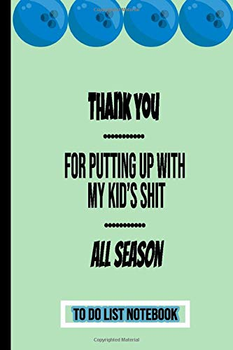 Thank You For Putting Up With My Kid: Bowling Coach Appreciation Gift, To Do List Notebook, Daily Task Manager Checklist, Day Organizer