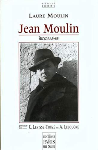 Jean Moulin: Biographie. Préface C. Levisse-Touzé et A. Lebougre
