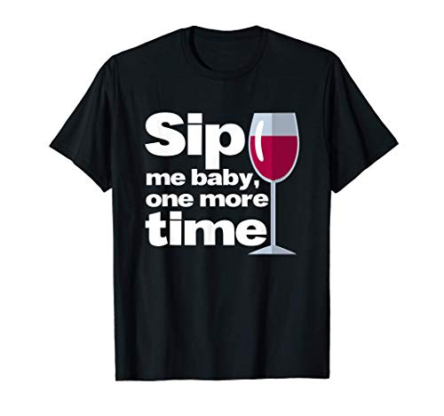 Sip me baby one more time I Wein Weinglas Rotwein Alkohol T-Shirt