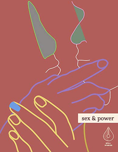 Sex & Power: A Spill Stories Anthology