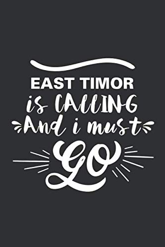 East Timor is calling and i must go (travel, adventure, trip): Lined Writing Notebook Journal, 120 Pages ,6x9 , for Sightseers Or Travelers Who Love ... , Family members,Parent, Sister,Brother