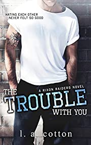 The Trouble With You: A Best Friend's Sister Romance (Rixon Raiders Book 1)