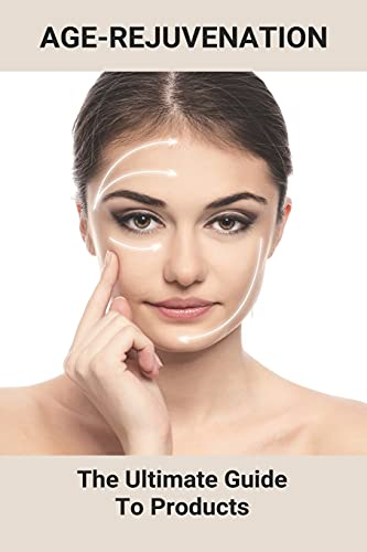 Age-Rejuvenation: The Ultimate Guide To Products: Reversed Aging Process