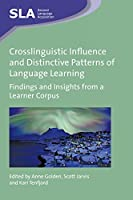 Crosslinguistic Influence and Distinctive Patterns of Language Learning: Findings and Insights from a Learner Corpus (Second Language Acquisition)
