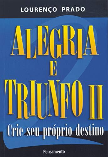 Alegria e Triunfo II: Crie Seu Próprio Destino: Volume 2
