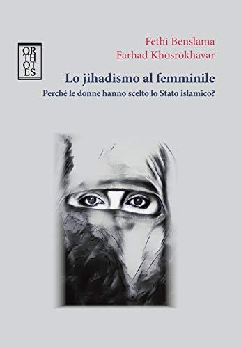 Lo jihadismo al femminile. Perché le donne hanno scelto lo Stato Islamico?
