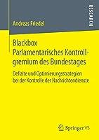 Blackbox Parlamentarisches Kontrollgremium des Bundestages: Defizite und Optimierungsstrategien bei der Kontrolle der Nachrichtendienste