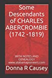 Some Descendants of CHARLES ABERCROMBIE (1742 -1819) (Hardcover)