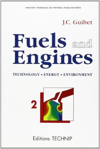 Fuels and Engines, Volume 2: Technology, Energy, Environment (Institut Francais Du Petrole Publications)