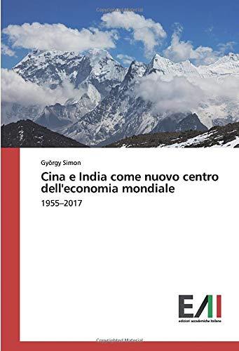 Cina e India come nuovo centro dell'economia mondiale: 1955–2017