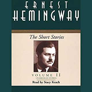 The Short Stories, Volume II                   By:                                                                                                                                 Ernest Hemingway                               Narrated by:                                                                                                                                 Stacy Keach                      Length: 4 hrs and 40 mins     167 ratings     Overall 4.2