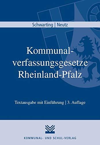 Kommunalverfassungsgesetze Rheinland-Pfalz: Gemeindeordnung, Landkreisordnung, Bezirksordnung, Landesgesetz über die kommunale Zusammenarbeit, ... Textausgabe mit Einführung