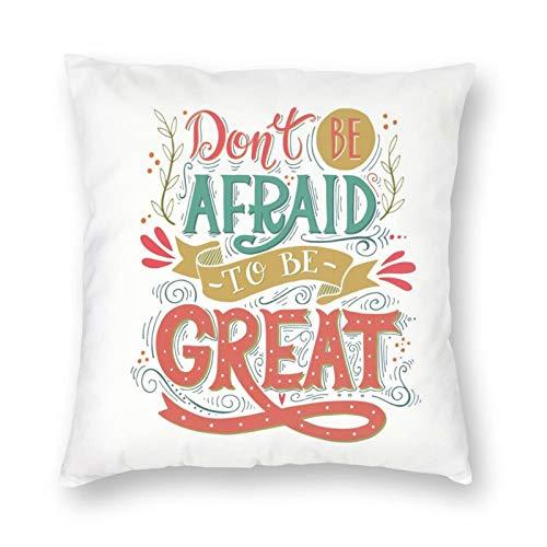 Funda de almohada decorativa NiBBuns Don't Be Afraid to Be Great Motivational Sign, funda de cojín cuadrada estándar para hombres y mujeres, decoración del hogar, 45,7 x 45,7 cm