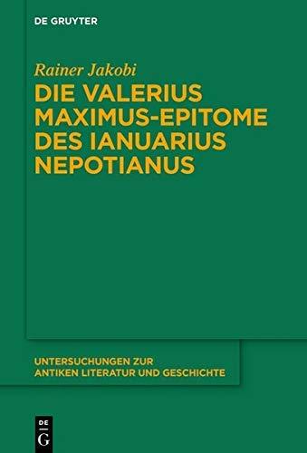 Die Valerius Maximus-Epitome des Ianuarius Nepotianus (Untersuchungen zur antiken Literatur und Gesc