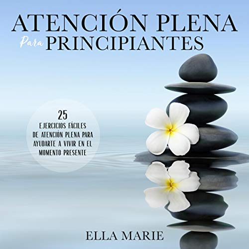 Atención Plena Para Principiantes [Full Attention for Beginners] cover art