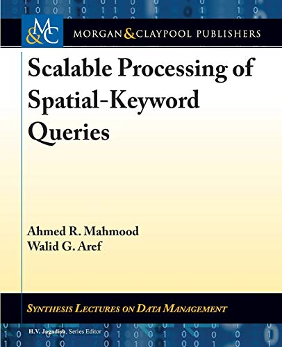 Scalable Processing of Spatial-Keyword Queries (Synthesis Lectures on Data Management)