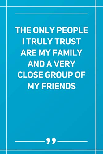 The Only People I Truly Trust Are My Family And A Very Close Group Of My Friends: Wide Ruled Lined Paper Notebook | Gradient Color - 6 x 9 Inches (Soft Glossy Cover)