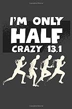 I'm Only Half Crazy 13.1: This Half Marathon Running Journal with a 12-week Beginner's Half Marathon Template Training Pla...