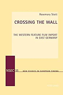 Crossing the Wall: The Western Feature Film Import in East Germany (New Studies in European Cinema)