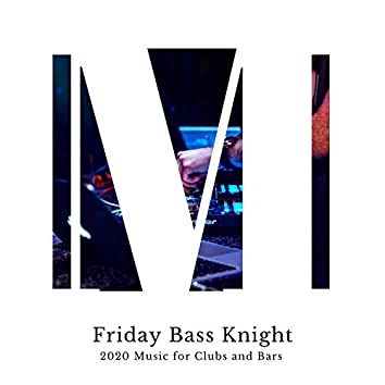 Friday Bass Knight - 2020 Music For Clubs And Bars