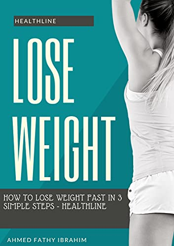 Lose weight: How to Lose Weight Fast in 3 Simple Steps - Healthline (English Edition)