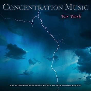Concentration Music For Work: Piano and Thunderstorm Sounds For Focus, Work Music, Office Music and The Best Study Music