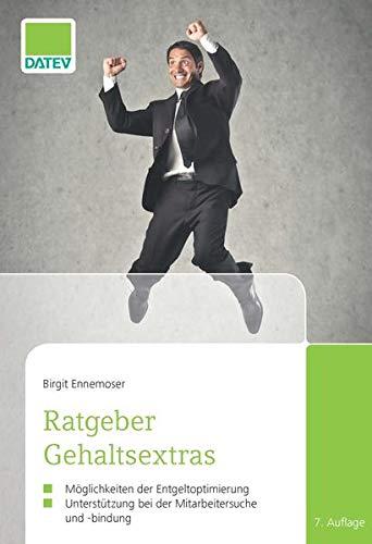 Ratgeber Gehaltsextras, 7. Auflage: Möglichkeiten der Entgeltoptimierung, Unterstützung bei der Mitarbeitersuche und -bindung