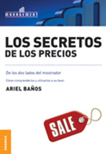 Los Secretos de los precios: Cómo comprenderlos y utilizarlos a su favor