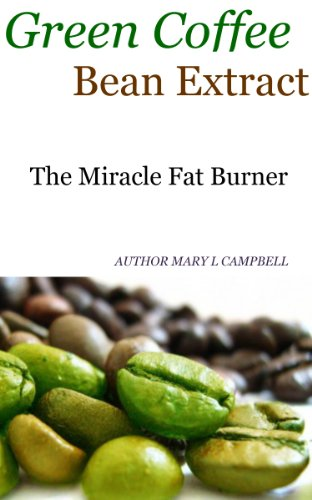 Green Coffee Bean Extract The Miracle Fat Burner For Losing Weight Kindle Edition By Campbell Mary Health