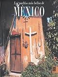 Los Pueblos Mas Bellos De Mexico/ The Most Beautiful Towns of Mexico (Spanish Edition)