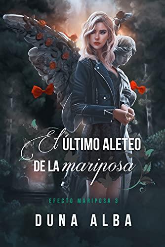 El último aleteo de la mariposa (Efecto Mariposa nº 3) de Duna Alba
