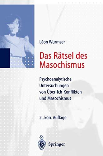 Das Rätsel des Masochismus. Psychoanalytische Untersuchungen von Gewissenszwang und Leidenssucht