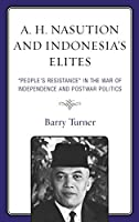 A. H. Nasution and Indonesia's Elites: People's Resistance in the War of Independence and Postwar Politics