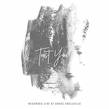 Trust You (Recorded Live at Grace Snellville)