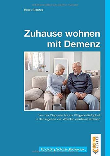 Zuhause wohnen mit Demenz: Von der Diagnose bis zur Pflegebedürftigkeit in den eigenen vier Wänden würdevoll wohnen (Richtig.Schön.Wohnen. / Freche, schlaue und schöne Themen!)