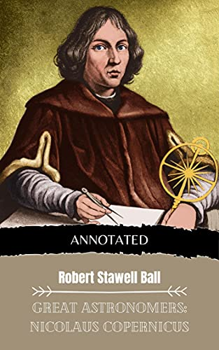 Great Astronomers: Nicolaus Copernicus (Annotated Edition 1) (English Edition)