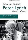 Alles, was Sie �ber Peter Lynch wissen m�ssen: Der erfolgreichste Fondsmanager aller Zeiten auf gerade mal 100 Seiten