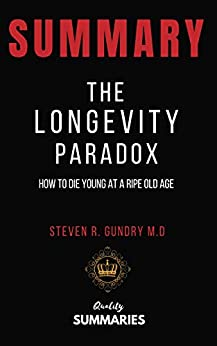 Summary: The Longevity Paradox by Steven R. Gundry: How to Die Young at a Ripe Old Age by [Quality Summaries]