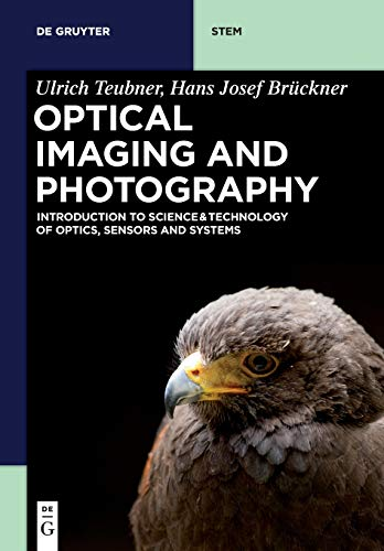 Optical Imaging and Photography: Introduction to Science and Technology of Optics, Sensors and Systems (De Gruyter STEM)
