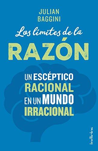 Los límites de la razón: Un escéptico racional en un mundo irracional (Indicios no ficción) (Spanish Edition)