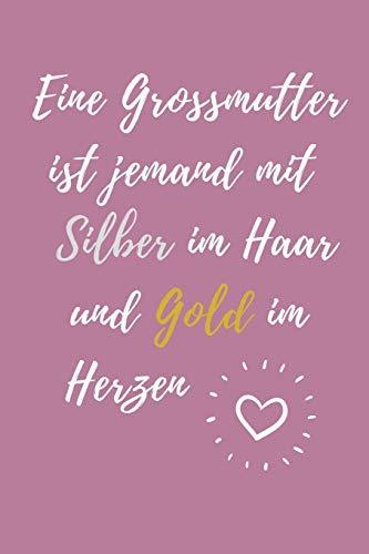 EINE GROSSMUTTER IST JEMAND MIT SILBER IM HAAR UND GOLD IM HERZEN: A4 Notizbuch TAGEBUCH liebevolles Geschenk für Oma   Omi   Grossmutter   schöne ...   Weihnachtsgeschenk   zum Geburtstag